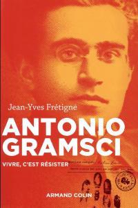 Antonio Gramsci, Vivre, c'est résister